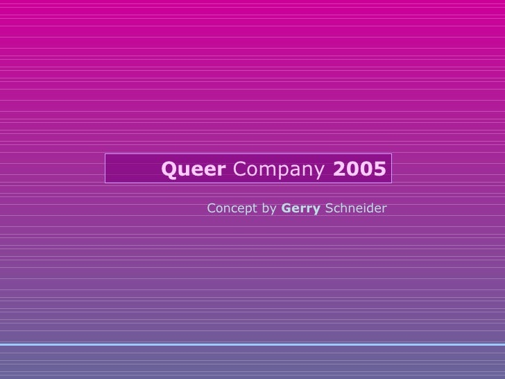 Concept by  Gerry  Schneider Queer  Company  2005