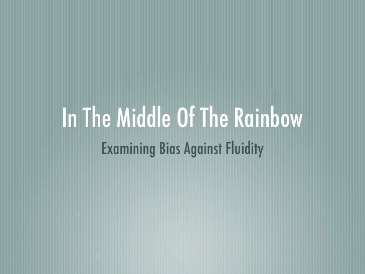 In The Middle Of The Rainbow    Examining Bias Against Fluidity