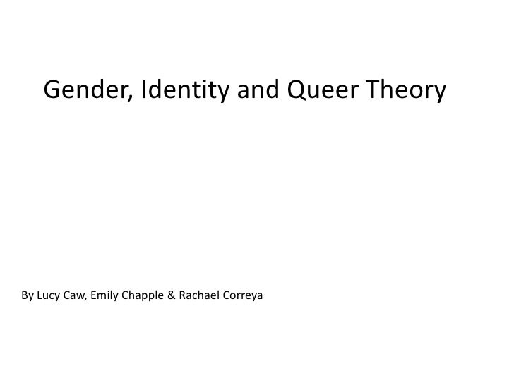 Gender, Identity and Queer TheoryBy Lucy Caw, Emily Chapple & Rachael Correya