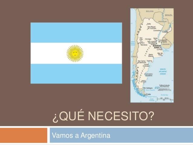 ¿QUÉ NECESITO?Vamos a Argentina