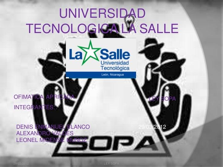 UNIVERSIDAD       TECNOLOGICA LA SALLEOFIMATICA APRICADA                     LEY SOPAINTEGRANTES: DENIS ENMANUEL BLANCO   ...
