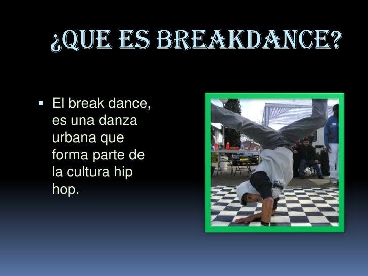 ¿QUE ES BREAKDANCE?<br />El break dance, es una danza urbana que forma parte de la cultura hip hop. <br />