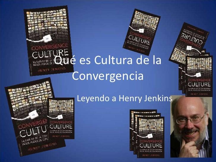 Qué es Cultura de la   Convergencia     Leyendo a Henry Jenkins