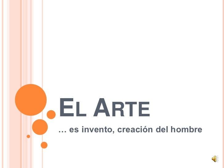 EL ARTE… es invento, creación del hombre