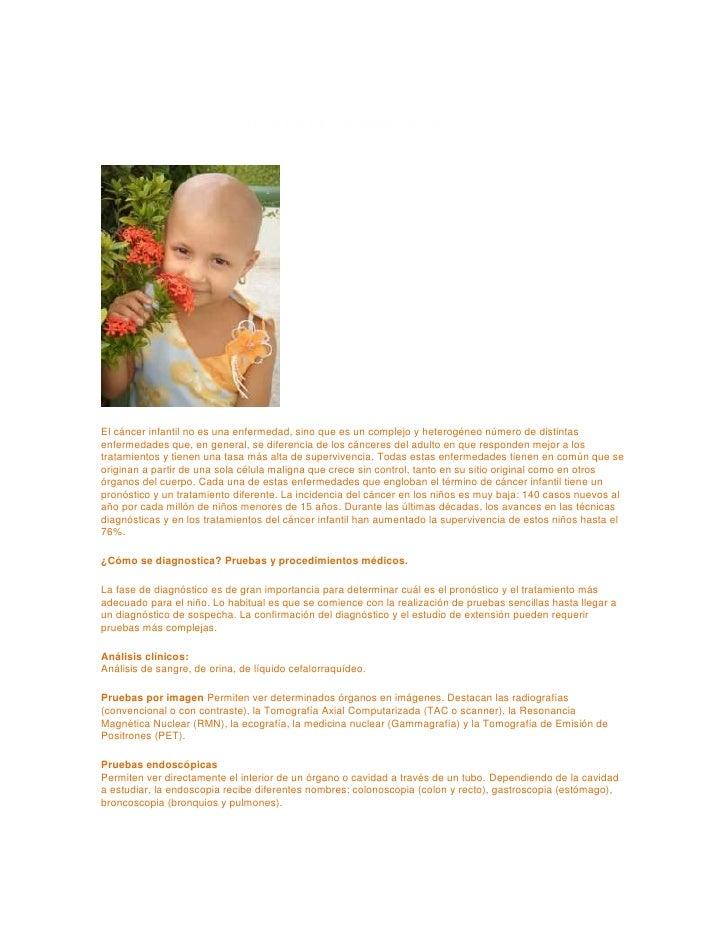 ¿QUE ES EL CANCER INFANTIL?El cáncer infantil no es una enfermedad, sino que es un complejo y heterogéneo número de distin...