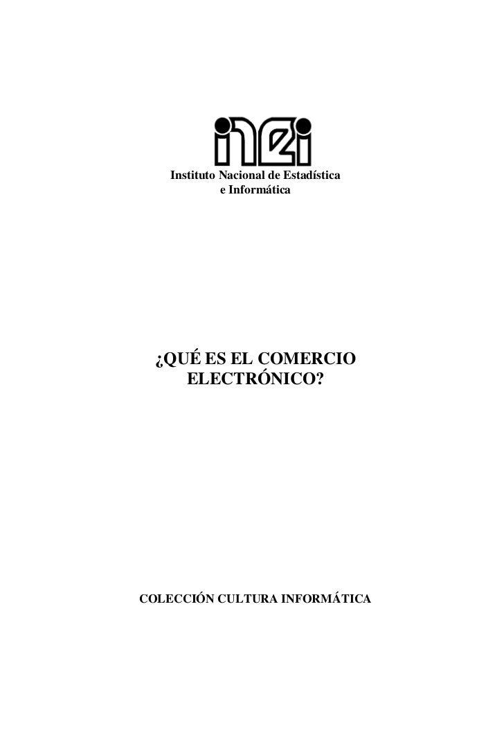 Instituto Nacional de Estadística             e Informática ¿QUÉ ES EL COMERCIO    ELECTRÓNICO?COLECCIÓN CULTURA INFORMÁTICA