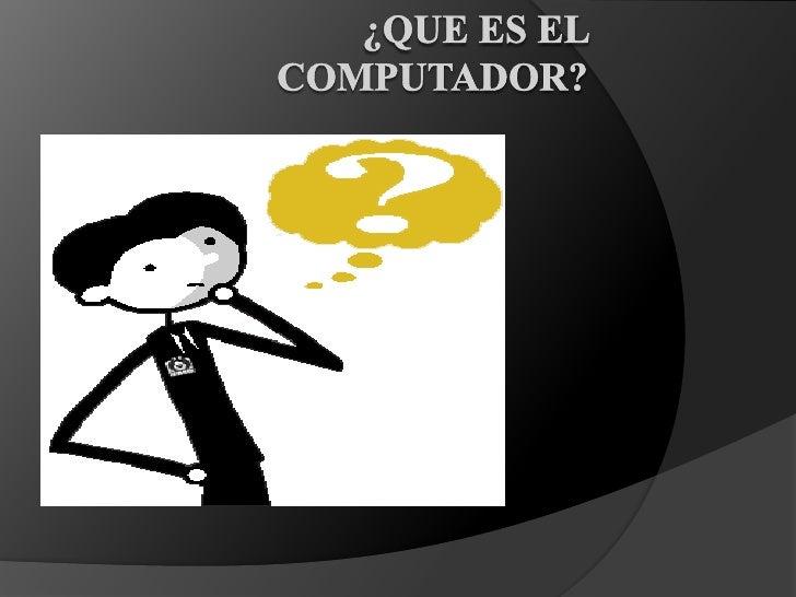 ¿Que es el Computador?<br />