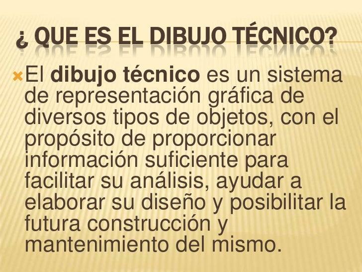 ¿ Que es el dibujo Técnico?<br />Eldibujo técnicoes un sistema de representación gráfica de diversos tipos deobjetos, c...