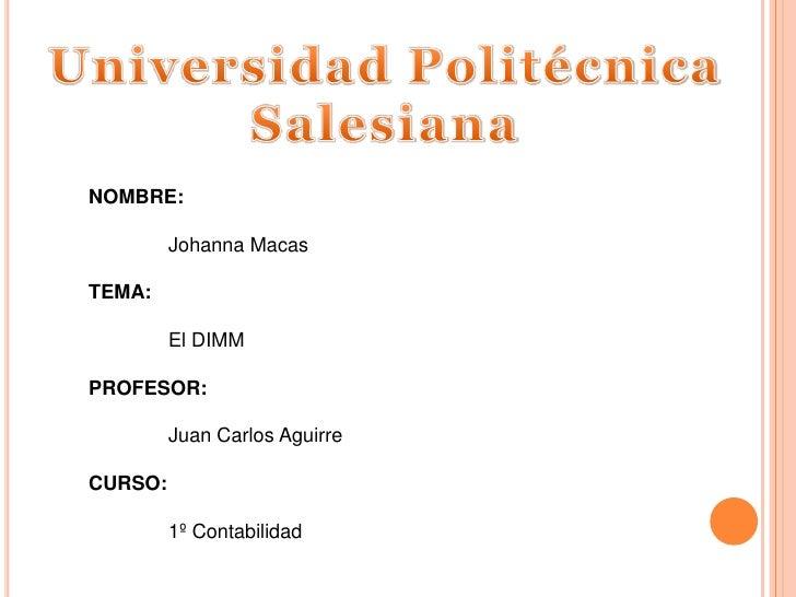 Universidad Politécnica<br />Salesiana<br />NOMBRE:<br />Johanna Macas<br />TEMA:<br />El DIMM<br />PROFESOR:<br />Juan...