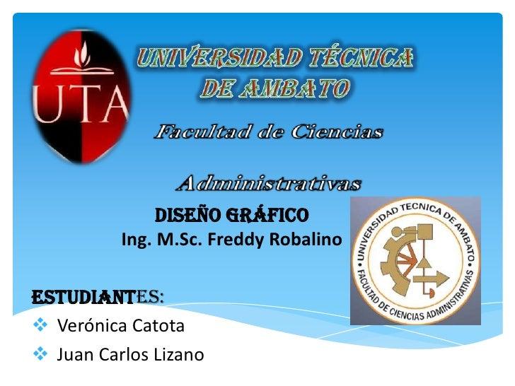 Universidad Técnica <br />de Ambato<br />Facultad de Ciencias Administrativas<br />Diseño GráficoIng. M.Sc. Freddy Robalin...