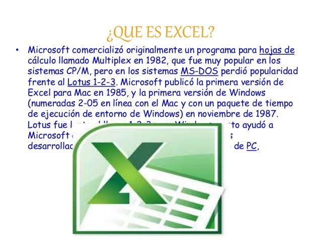 ¿QUE ES EXCEL?  • Microsoft comercializó originalmente un programa para hojas de  cálculo llamado Multiplex en 1982, que f...