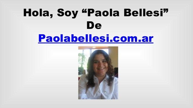 "Hola, Soy ""Paola Bellesi"" De Paolabellesi.com.ar"