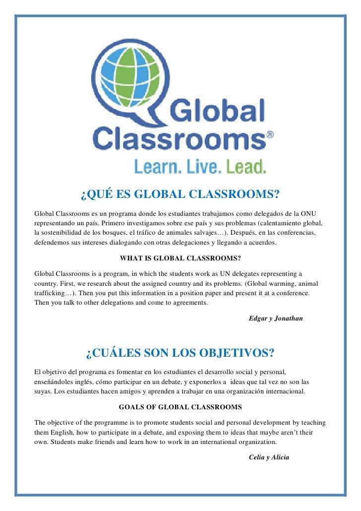 ¿QUÉ ES GLOBAL CLASSROOMS?Global Classrooms es un programa donde los estudiantes trabajamos como delegados de la ONUrepres...