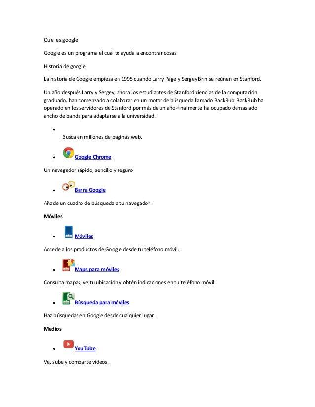 Que es google Google es un programa el cual te ayuda a encontrar cosas Historia de google La historia de Google empieza en...