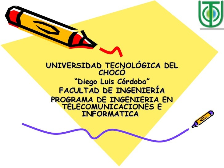 """UNIVERSIDAD TECNOL ÓGICA DEL CHOCÓ """" Diego Luis Córdoba"""" FACULTAD DE INGENIERÍA PROGRAMA DE INGENIERIA EN TELECOMUNICACION..."""