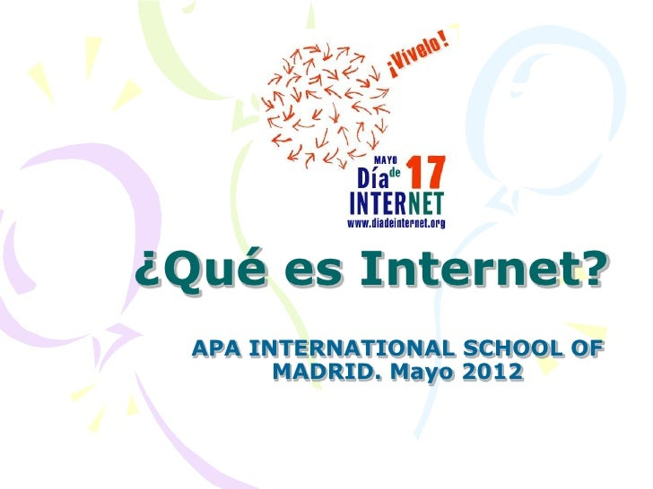 ¿Qué es Internet?  APA INTERNATIONAL SCHOOL OF        MADRID. Mayo 2012