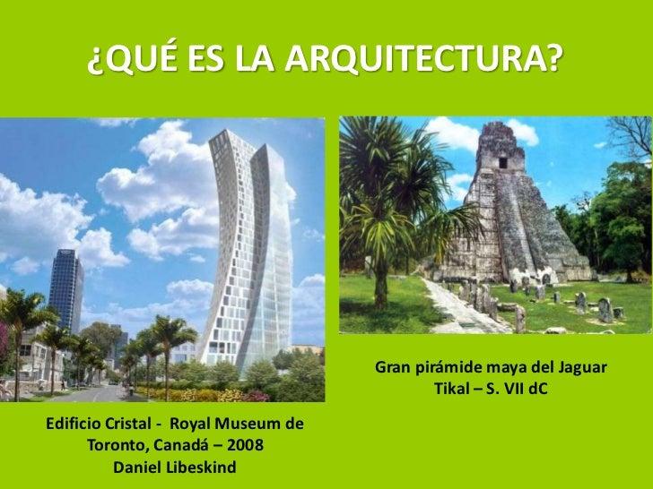 ¿QUÉ ES LA ARQUITECTURA?                                     Gran pirámide maya del Jaguar                                ...