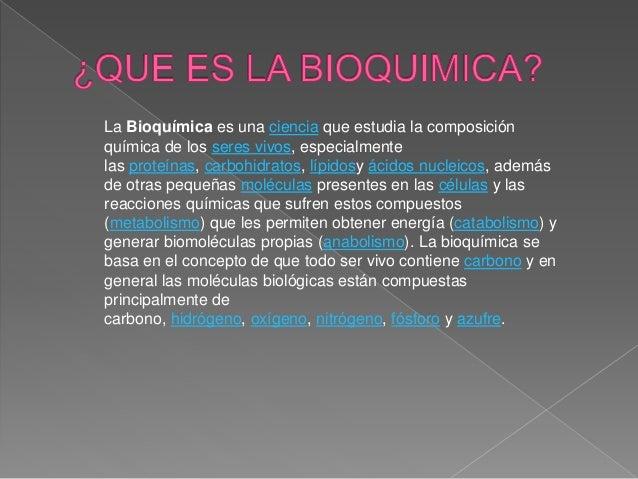 La Bioquímica es una ciencia que estudia la composición química de los seres vivos, especialmente las proteínas, carbohidr...
