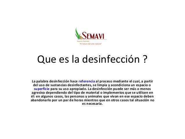 Que es la desinfección ? La palabra desinfección hace referencia al proceso mediante el cual, a partir del uso de sustanci...