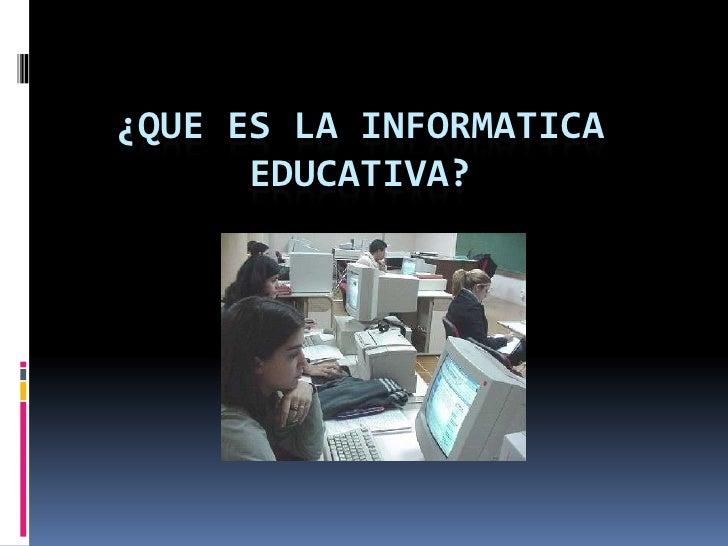 ¿QUE ES LA INFORMATICA EDUCATIVA? <br />