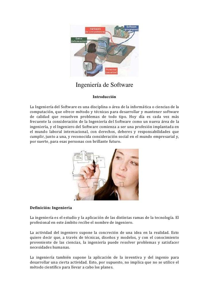 Ingeniería de Software                                    IntroducciónLa Ingeniería del Software es una disciplina o área ...