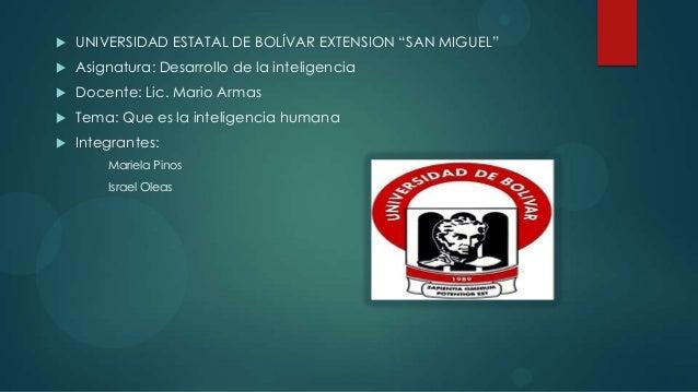 """   UNIVERSIDAD ESTATAL DE BOLÍVAR EXTENSION """"SAN MIGUEL""""   Asignatura: Desarrollo de la inteligencia   Docente: Lic. Ma..."""