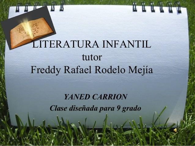 LITERATURA INFANTIL tutor Freddy Rafael Rodelo Mejía YANED CARRION Clase diseñada para 9 grado