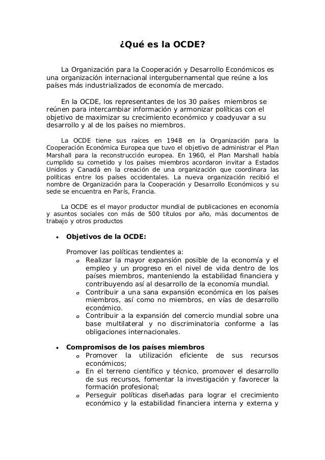 ¿Qué es la OCDE?  La Organización para la Cooperación y Desarrollo Económicos es  una organización internacional intergube...