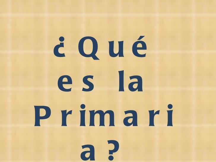 ¿Qué es la Primaria?