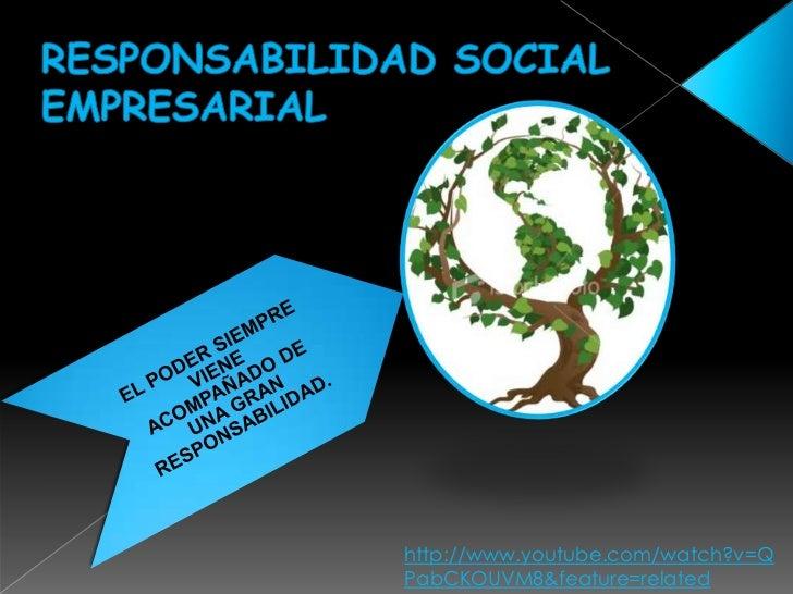 RESPONSABILIDAD SOCIAL EMPRESARIAL<br />http://www.youtube.com/watch?v=QPabCKOUVM8&feature=related<br />