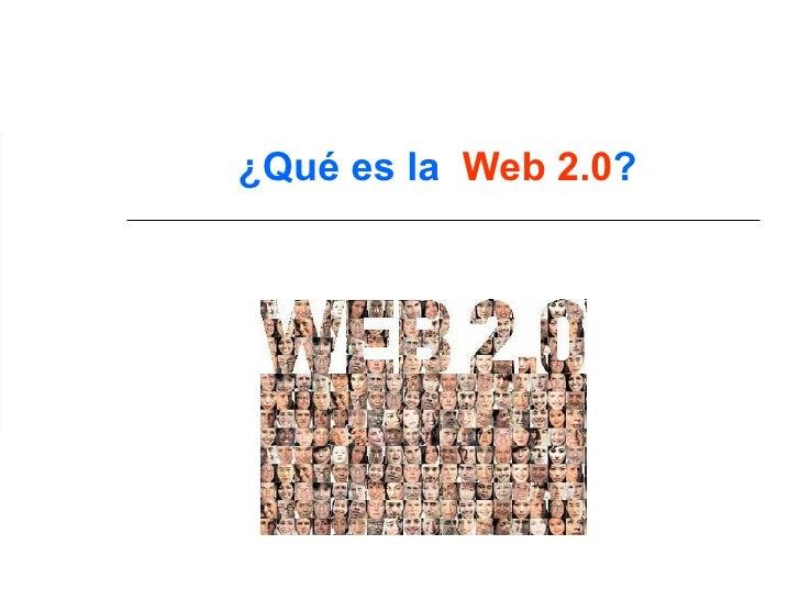 ¿Qué es la  Web 2.0 ?