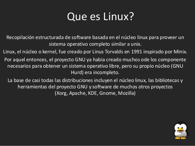 Que es Linux?  Recopilación estructurada de software basada en el núcleo linux para proveer un                      sistem...