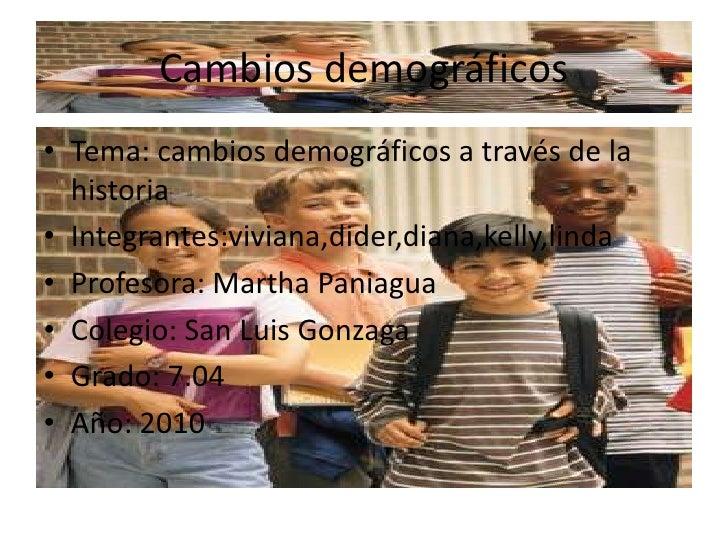 Cambios demográficos<br />Tema: cambios demográficos a través de la historia<br />Integrantes:viviana,dider,diana,kelly,li...