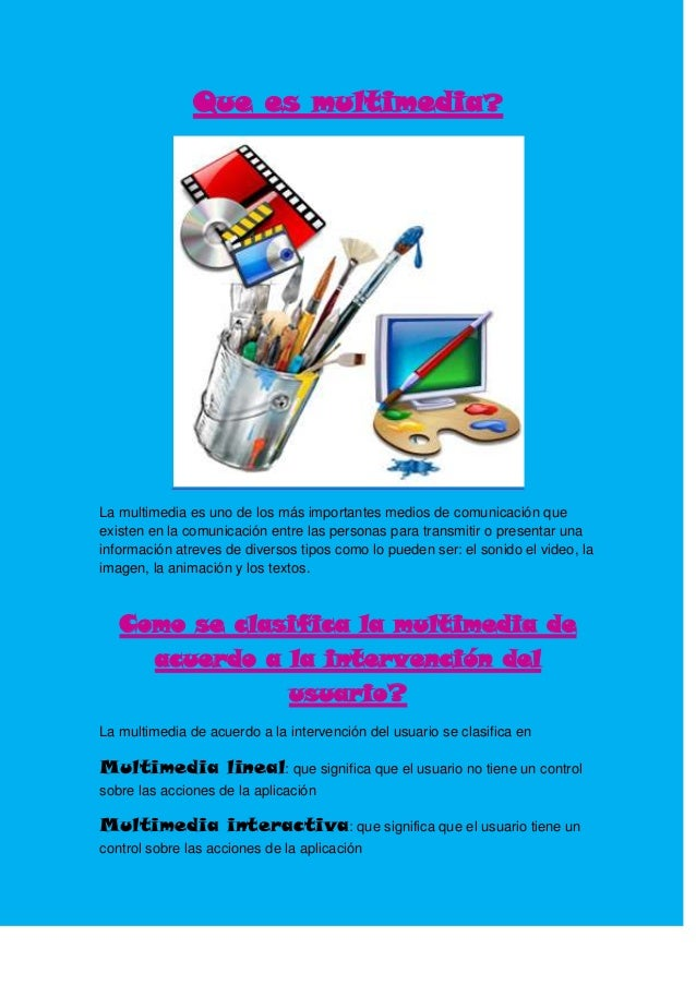 Que es multimedia?La multimedia es uno de los más importantes medios de comunicación queexisten en la comunicación entre l...
