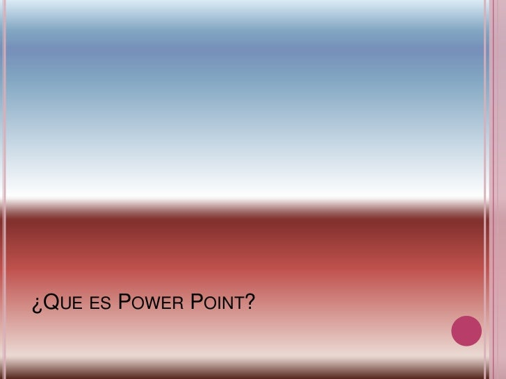 ¿Que es Power Point?<br />