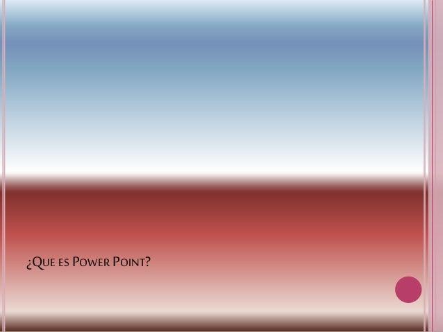 ¿QUE ES POWER POINT?