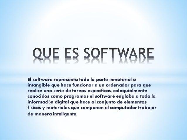 El software representa toda la parte inmaterial o  intangible que hace funcionar a un ordenador para que  realice una seri...