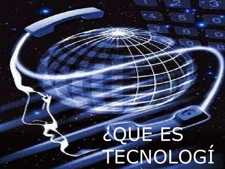 ¿QUE ES TECNOLOGÍA?<br />