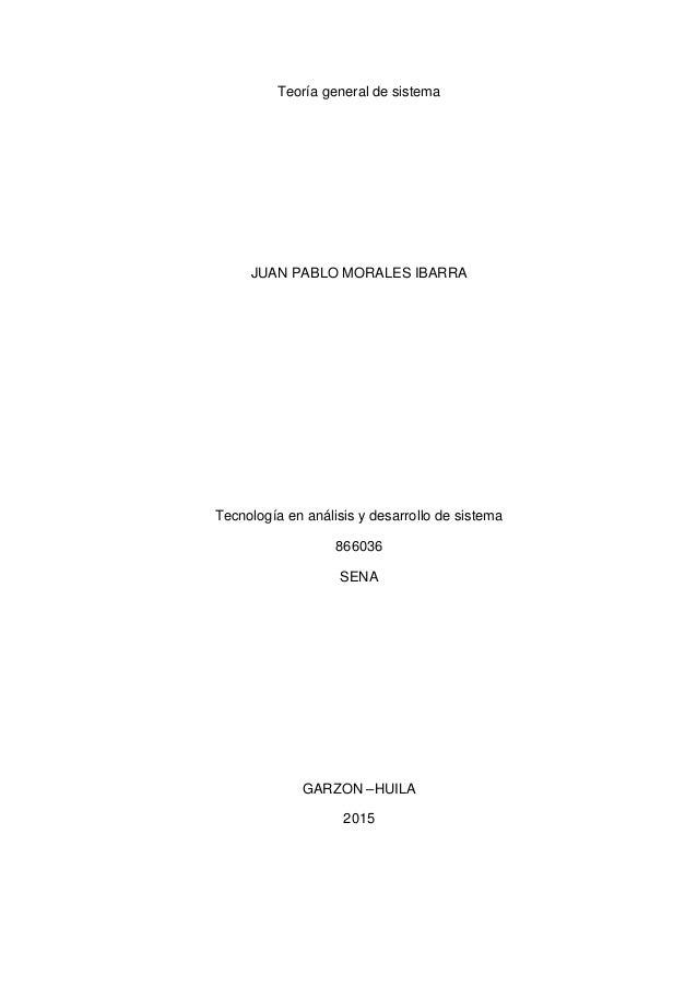 Teoría general de sistema JUAN PABLO MORALES IBARRA Tecnología en análisis y desarrollo de sistema 866036 SENA GARZON –HUI...