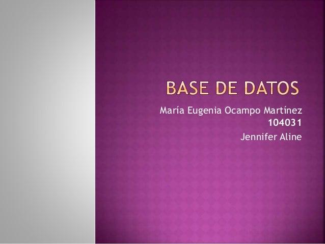 María Eugenia Ocampo Martínez 104031 Jennifer Aline