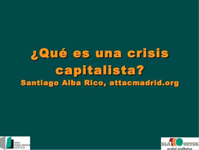 ¿Qué es una crisis capitalista?  Santiago Alba Rico, attacmadrid.org