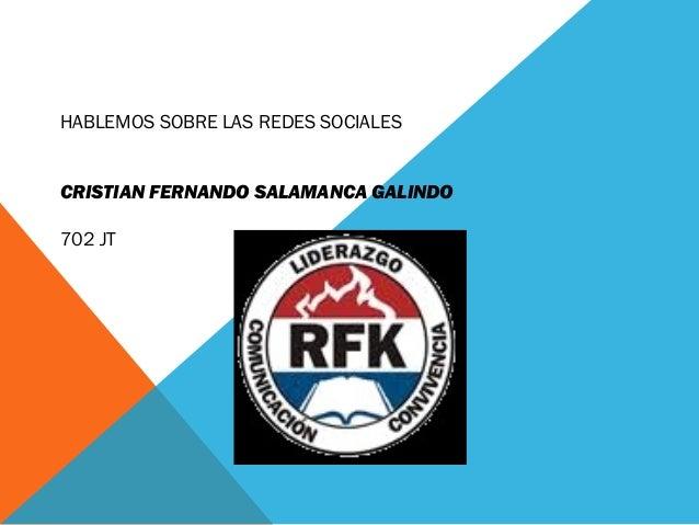 HABLEMOS SOBRE LAS REDES SOCIALES CRISTIAN FERNANDO SALAMANCA GALINDO 702 JT