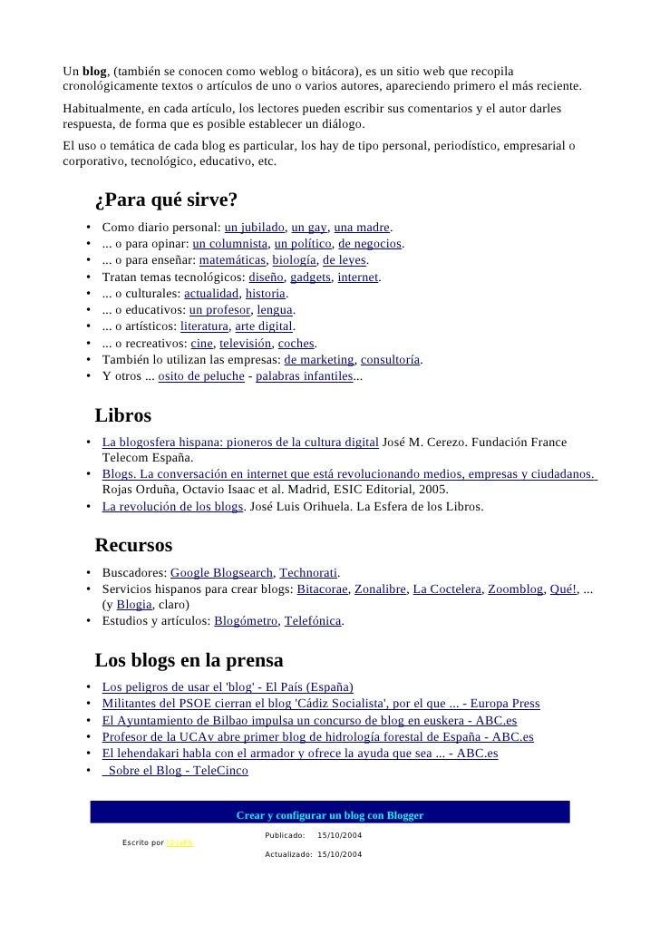 Un blog, (también se conocen como weblog o bitácora), es un sitio web que recopila cronológicamente textos o artículos de ...