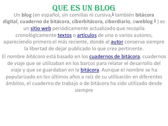 QUE ES UN BLOG                                   1      Un blog (en español, sin comillas ni cursiva, también bitácoradigi...