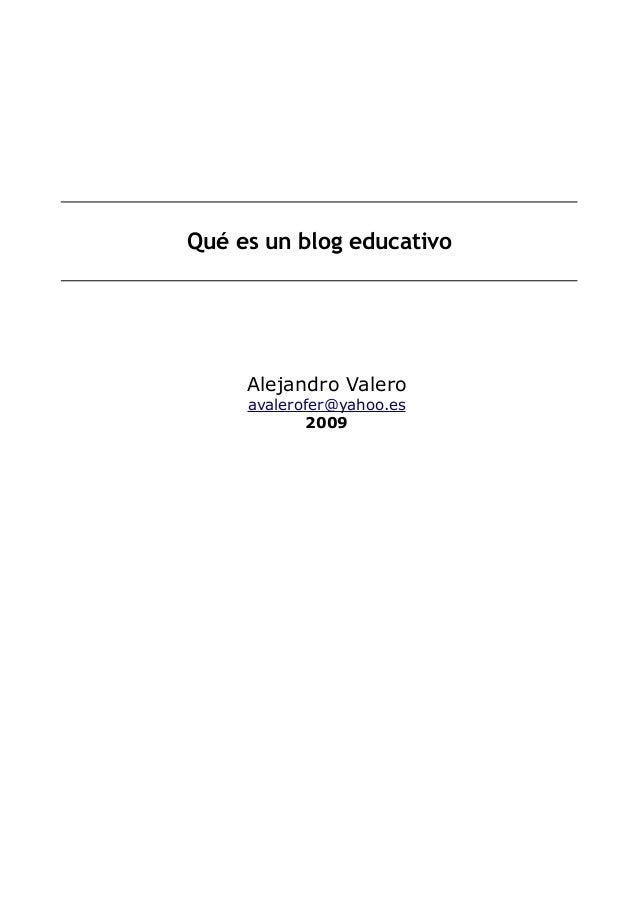 Qué es un blog educativo     Alejandro Valero     avalerofer@yahoo.es            2009