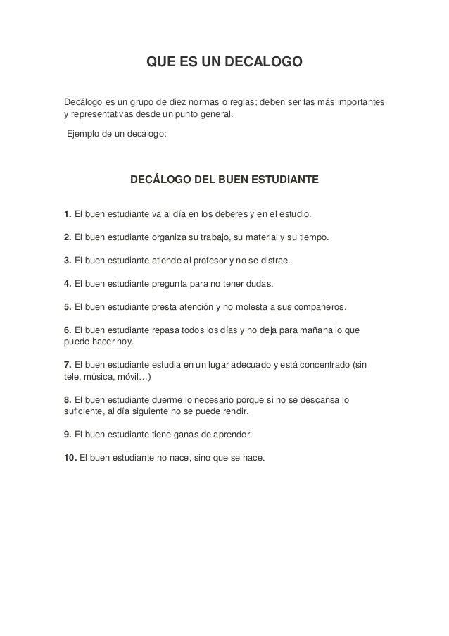QUE ES UN DECALOGO Decálogo es un grupo de diez normas o reglas; deben ser las más importantes y representativas desde un ...