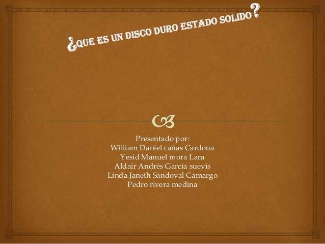 Presentado por:William Daniel cañas CardonaYesid Manuel mora LaraAldair Andrés García suevisLinda Janeth Sandoval CamargoP...