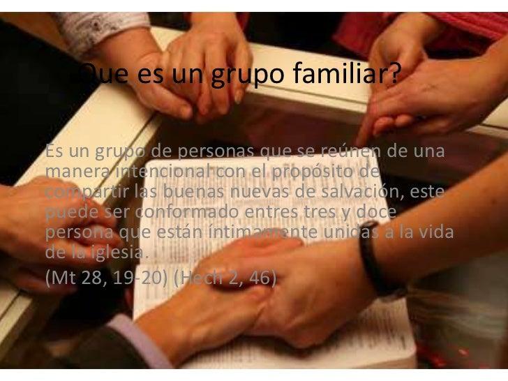 Que es un grupo familiar?Es un grupo de personas que se reúnen de unamanera intencional con el propósito decompartir las b...