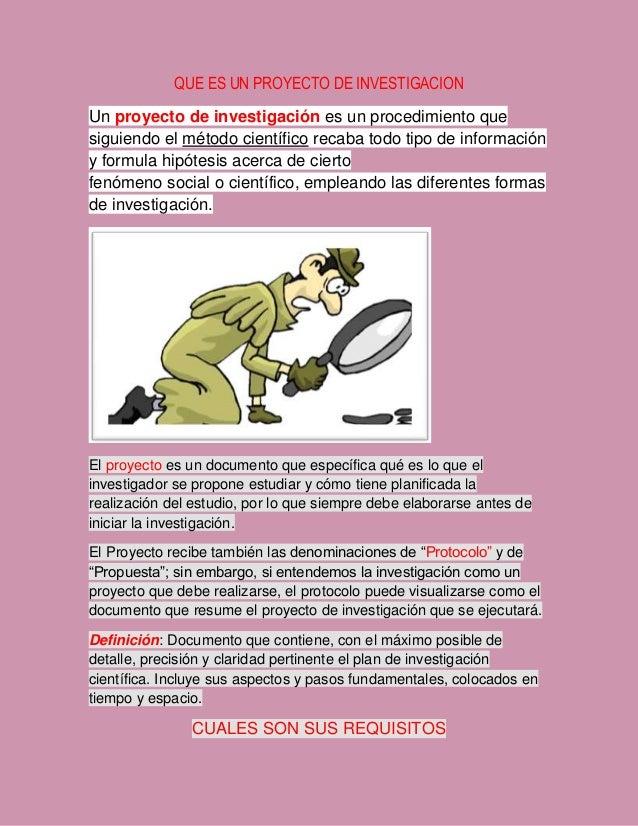 QUE ES UN PROYECTO DE INVESTIGACION Un proyecto de investigación es un procedimiento que siguiendo el método científico re...