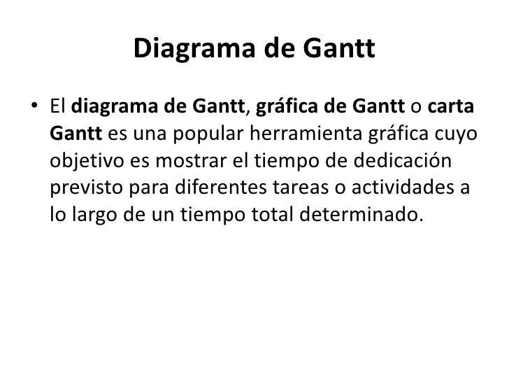 Diagrama de Gantt• El diagrama de Gantt, gráfica de Gantt o carta  Gantt es una popular herramienta gráfica cuyo  objetivo...